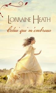 Lorraine Heath - Celui qui m'embrasa.