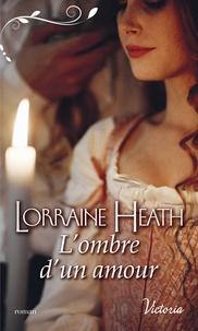 Lorraine Heath - L'ombre d'un amour.