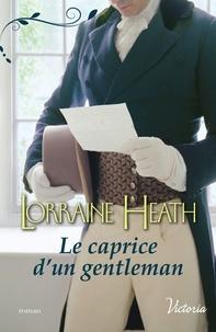 Lorraine Heath - Le caprice d'un gentleman.