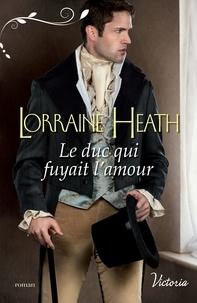 Lorraine Heath - Le duc qui fuyait l'amour.