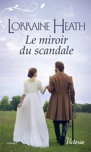 Lorraine Heath - Le miroir du scandale.