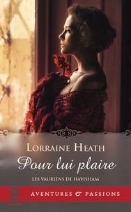 Lorraine Heath - Les vauriens de Havisham Tome 1 : Pour lui plaire.