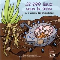 Lorraine Joly et Charlotte Cornudet - 20 000 lieux sous la terre où il existe des mycorhizes.