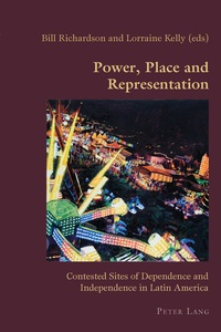 Lorraine Kelly et Bill Richardson - Power, Place and Representation - Contested Sites of Dependence and Independence in Latin America.
