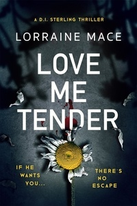 Lorraine Mace - Love Me Tender - An unflinching, twisty and jaw-dropping thriller (Book Five, DI Sterling Series).