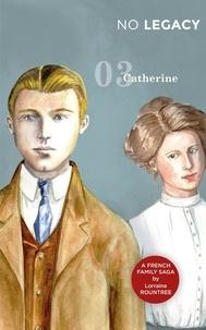 Lorraine Rountree - No Legacy : 3 Catherine.