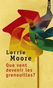 Lorrie Moore - Que vont devenir les grenouilles ?.