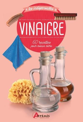 Vinaigre. 60 recettes pour mieux vivre