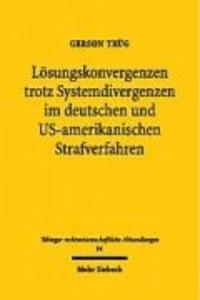 Lösungskonvergenzen trotz Systemdivergenzen im deutschen und US-amerikanischen Strafverfahren - Ein strukturanalytischer Vergleich am Beispiel der Wahrheitserforschung.