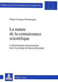 Lotanga Wetshingolo - La nature de la connaissance scientifique - L'épistémologie meyersonienne face à la critique de Gaston Bachelard.