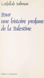 Lotfallah Soliman - Pour une histoire profane de la Palestine.