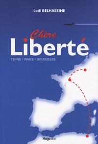 Lotfi Belhassine - Chère Liberté - Tunis, Paris, Bruxelles.