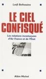 Lotfi Belhassine - Le ciel confisqué - Les relations incestueuses d'Air France et de l'Etat.