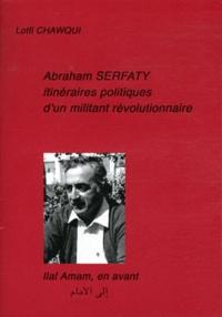 Lotfi Chawqui - Abraham Serfaty - Itinéraires politiques d'un militant révolutionnaire.