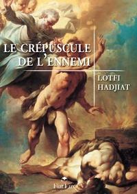 Lotfi Hadjiat - Le crépuscule de l'ennemi.