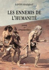 Lotfi Hadjiat - Les ennemis de l'humanité.