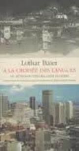 Lothar Baier - A la croisée des langues - Du métissage culturel d'est en ouest.