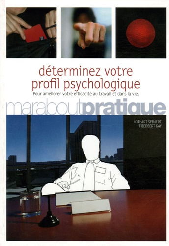 Lothar Seiwert et Friedbert Gay - Déterminez votre profil psychologique - Améliorez votre efficacité au travail et dans la vie.