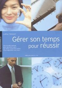 Gérer son temps pour réussir - Lothar Seiwert |