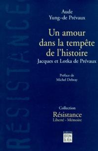 Lotka de Prevaux et Aude Yung-de Prévaux - Un amour dans la tempête de l'histoire - Jacques et Lotka de Prévaux.