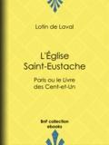 Lottin de Laval - L'Église Saint-Eustache - Paris ou le Livre des Cent-et-Un.