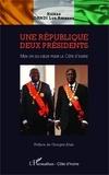 Lou Amanan Hélène Dandi - Une République deux présidents - Mon cri du coeur pour la Côte d'Ivoire.
