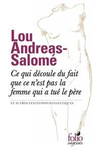 Lou Andreas-Salomé - Ce qui découle du fait que ce n'est pas la femme qui a tué le père - Et autres textes psychanalytiques.