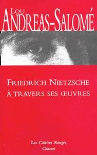 Lou Andreas-Salomé - Friedrich Nietzsche à travers ses oeuvres.