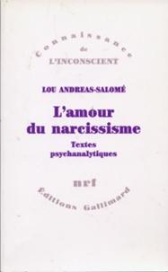 Lou Andreas-Salomé - L'Amour du narcissisme - Textes psychanalytiques.
