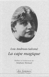 Lou Andreas-Salomé - La cape magique.