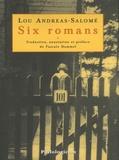 Lou Andreas-Salomé - Six romans - Combat pour Dieu (1885), Ruth (1895), D'âme étrangère (1896), Enfants d'hommes (1899), Ma (1901), Pays-frontière (1902).