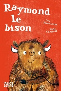 Lou Beauchesne et Kate Chappell - Raymond le bison.