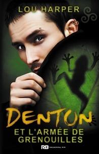 Lou Harper - Denton et l'armée de grenouilles.