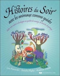 Lou Kuenzler et Sandra Rigby - Histoires du soir avec les animaux comme guides - Aider votre enfant à développer ses qualités de courage, de ténacité, de partage....