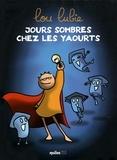 Lou Lubie - Jours sombres chez les yaourts.