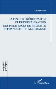 Lou Mandin - La fin des préretraites et européanisation des politiques de retraite en France et en Allemagne.