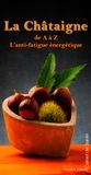 Lou Parpaillon - La châtaigne de A à Z - L'anti-fatigue énergétique.