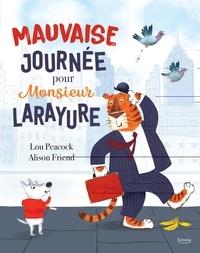 Lou Peacock et Alison Friend - Mauvaise journée pour monsieur Larayure.