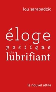 Lou Sarabadzic - Eloge poétique du lubrifiant.