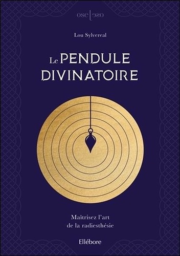 Le pendule divinatoire. Maîtrisez l'art de la radiesthésie