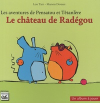 Lou Tarr et Marion Devaux - Les aventures de Pensatou et Têtanlère  : Le château de Radégou.