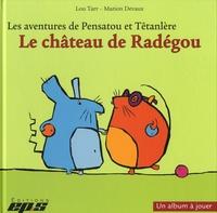 Lou Tarr et Marion Devaux - Les aventures de Pensatou et Têtanlère  : Le château de Radégou - Avec livret d'accompagnement.
