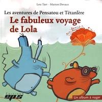 Lou Tarr - Les aventures de Pensatou et Têtanlère  : Le fabuleux voyage de Lola - Avec livret d'accompagnement et 10 fiches.