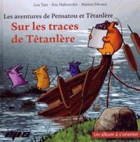 Lou Tarr et Eric Habourdin - Les aventures de Pensatou et Têtanlère  : Sur les traces de Tétanlère - Un album à s'orienter.