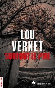 Lou Vernet - Surtout le pire.