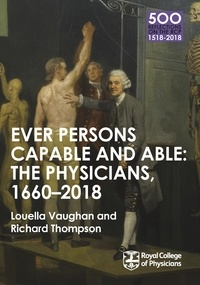 Louella Vaughan et Richard Thompson - The Physicians 1660-2018: Ever Persons Capable and Able.