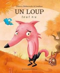 Loufane et Thierry Robberecht - Un loup tout nu.