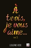 Lougane Rose - A trois, je vous aime... - Tome 3.
