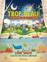 Louie Giglio - Trop beau ! - 100 méditations sur Dieu et sa création.