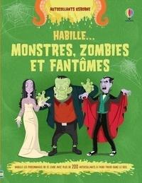 Louie Stowell et Diego Diaz - Habille... Monstres, zombies et fantômes - Habille les personnages de ce livre avec plus de 200 autocollants à faire froid dans le dos.
